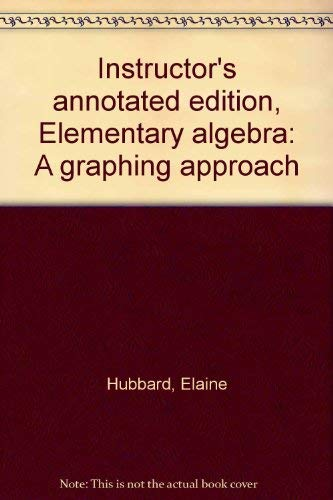 Elementary Algebra: A Graphing Approach (Instructor's Annotated Ed.)