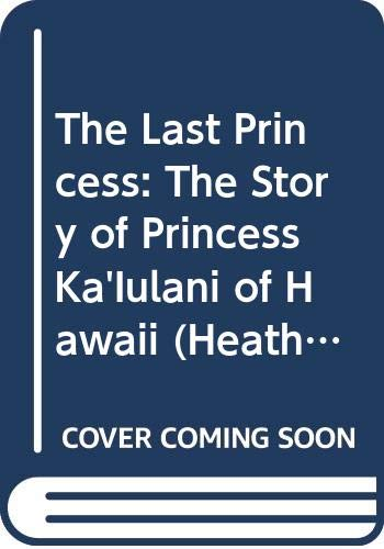 9780669365900: The Last Princess: The Story of Princess Ka'Iulani of Hawaii (Heath Literacy)