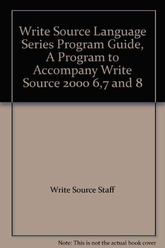 Write Source Language Series Program Guide, A Program to Accompany Write Source 2000 6,7 and 8: ...