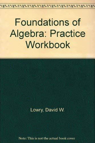 Foundations of Algebra: Practice Workbook: Lowry, David W.,
