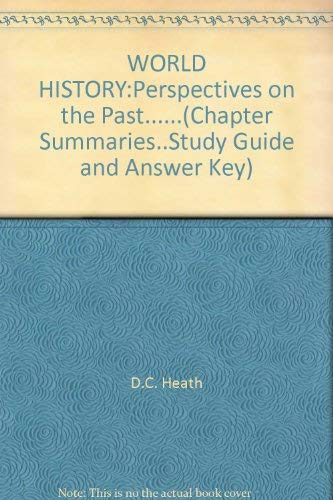 WORLD HISTORY:Perspectives on the Past.(Chapter Summaries.Study Guide and Answer Key): D.C. Heath