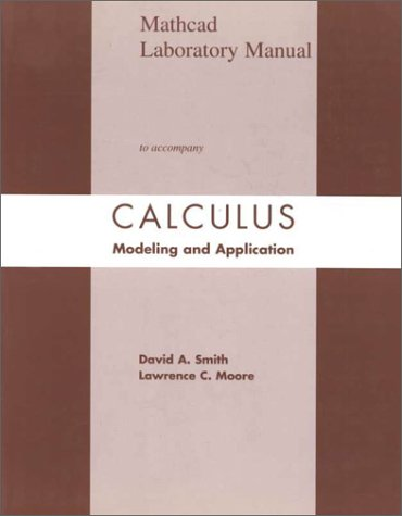 Calculus: Modeling and Application: Mathcad: Moore, Lawrence C.; Smith, David A.