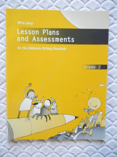 Write Away LESSON PLANS and ASSESSMENTS for the California Writing Standards - GRADE 2