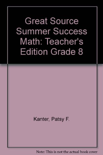 Great Source Summer Success Math: Teacher's Edition Grade 8: Kanter, Patsy F.; Ardell, Beth; ...