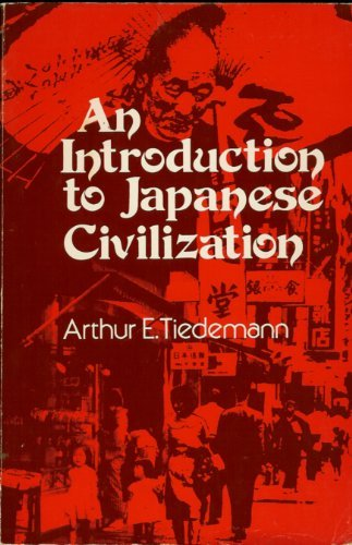 An Introduction to Japanese Civilization: Tiedemann, Arthur E.