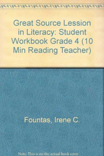Great Source Lession in Literacy: Student Workbook Grade 4 (10 Min Reading Teacher): Irene C. ...