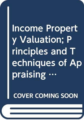 Income Property Valuation; Principles and Techniques of: William N. Kinnard