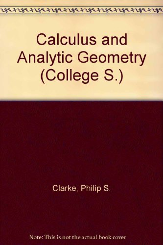 Calculus and Analytic Geometry (College): Clarke, Philip S.