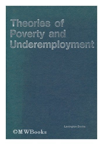 Theories of poverty and underemployment;: Orthodox, radical, and dual labor market perspectives: ...