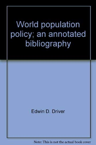 World Population Policy: An Annotated Bibliography: Driver, Edwin D.