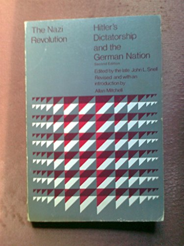 Nazi Revolution: Hitler's Dictatorship and the German Nation (College): Snell, John L.