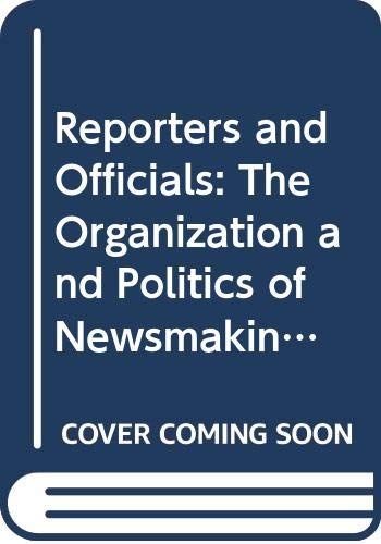 9780669850352: Reporters and Officials: The Organization and Politics of Newsmaking (Lexington Books)