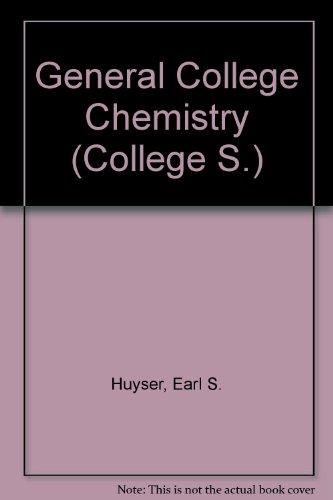 General College Chemistry: Earl S. Huyser