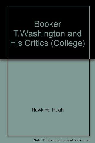 Booker T. Washington and His Critics: Black: Hugh, Ed. Hawkins
