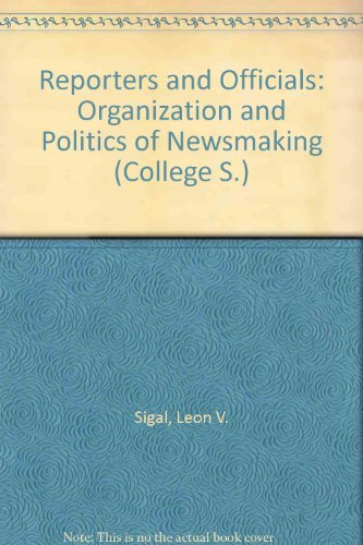 9780669892765: Reporters and Officials: Organization and Politics of Newsmaking (College)