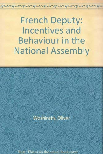 9780669901597: French Deputy: Incentives and Behaviour in the National Assembly