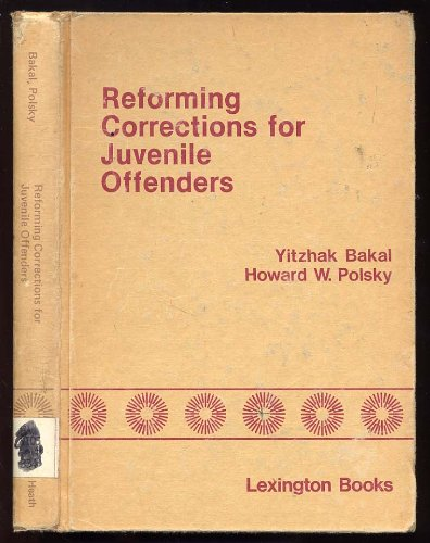 Reforming corrections for juvenile offenders: Alternatives and strategies: Bakal, Yitzhak