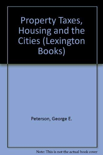 PROPERTY TAXES, HOUSING AND THE CITIES.: Peterson, George E., et al