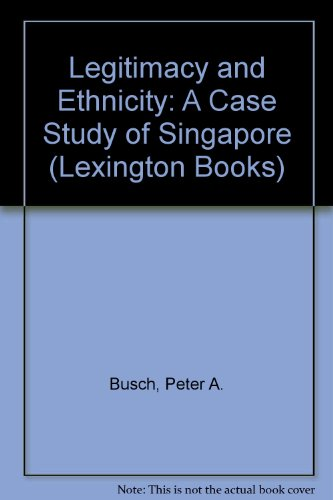 Legitimacy and ethnicity;: A case study of Singapore: Busch, Peter A