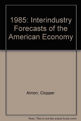 9780669924947: 1985: Interindustry Forecasts of the American Economy