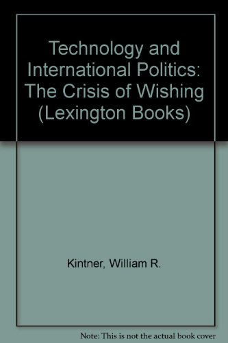 9780669942682: Technology and International Politics: The Crisis of Wishing (Lexington Books)