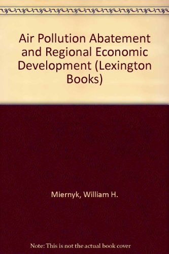Air pollution abatement and regional economic development;: An input-output analysis: Miernyk, ...