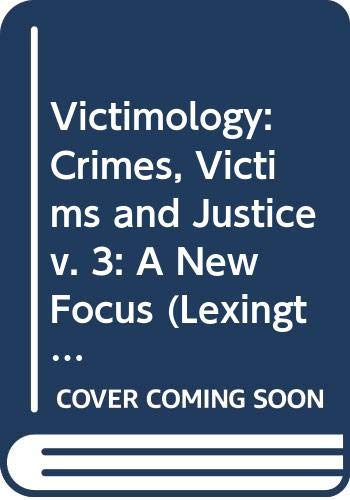 9780669957457: Victimology: Crimes, Victims and Justice v. 3: A New Focus (Lexington Books)