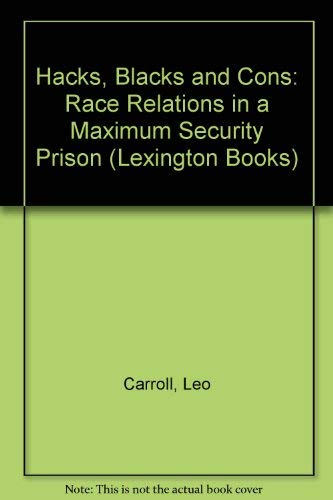 9780669961232: Hacks, Blacks and Cons: Race Relations in a Maximum Security Prison (Lexington Books)