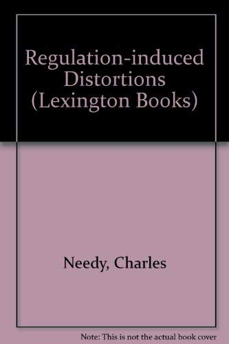 Regulation-Induced Distortions: Needy, Charles W.