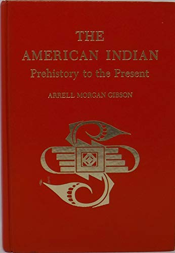 The American Indian: Prehistory to the Present: Gibson, Arrell Morgan