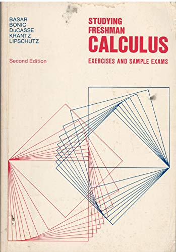 Studying Freshman Calculus: Exercises and Sample Exams, second edition: Basar, Estelle C., and ...