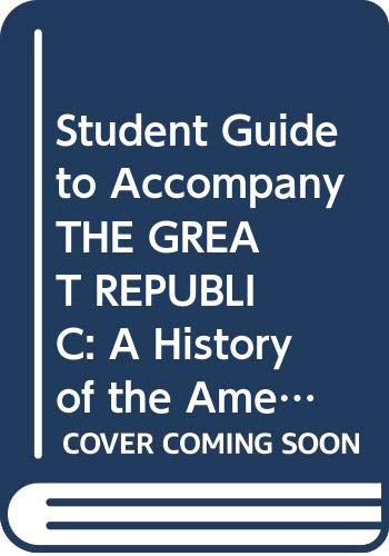 Student Guide to Accompany THE GREAT REPUBLIC: Bailyn, Davis, Donald,