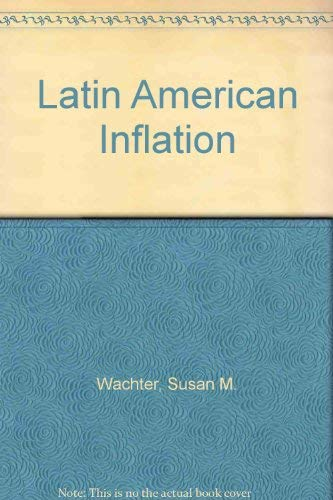 LATIN AMERICAN INFLATION: THE STRUCTURLIST - MONETRIST DEBATE.: Wachter, Susan M.