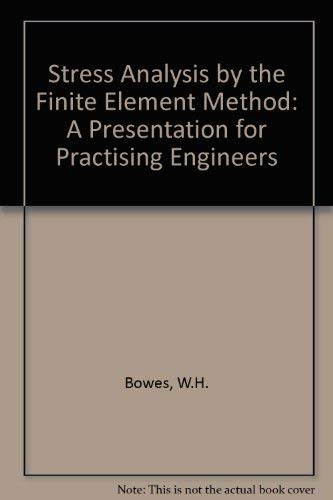 STRESS ANALYSIS BY THE FINITE ELEMENT METHOD: Bowes, William H.;