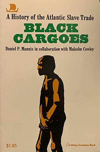 Black Cargoes: A History of the Atlantic Slave Trade (0670001740) by Daniel P. Mannix; Malcolm Cowley