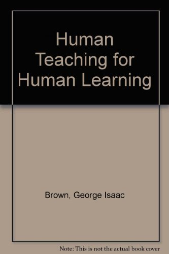 Human Teaching for Human Learning: An Introduction to Confluent Education: Brown, George Isaac