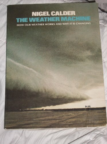 9780670006182: The Weather Machine: How Our Weather Works and Why It Is Changing