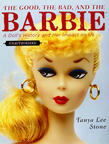 9780670011872: The Good, the Bad, and the Barbie: A Doll's History and Her Impact on Us