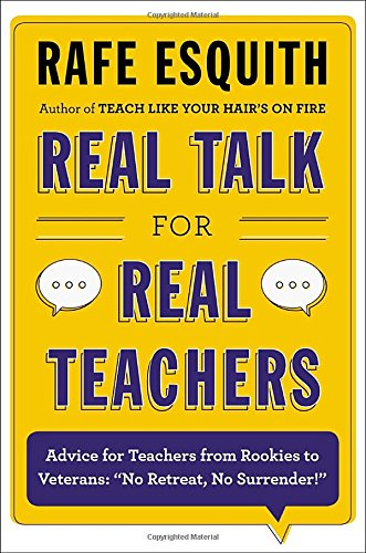 "9780670014644: Real Talk for Real Teachers: Advice for Teachers from Rookies to Veterans: ""No Retreat, No Surrender!"""