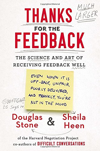 9780670014668: Thanks for the Feedback: The Science and Art of Receiving Feedback Well (Even When It Is Off Base, Unfair, Poorly Delivered, and, Frankly, You're Not In the Mood)
