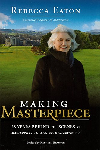 Making Masterpiece: 25 Years Behind the Scenes at Masterpiece Theatre and Mystery! on PBS: Eaton, ...