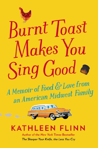 9780670015443: Burnt Toast Makes You Sing Good: A Memoir of Food and Love from an American Midwest Family