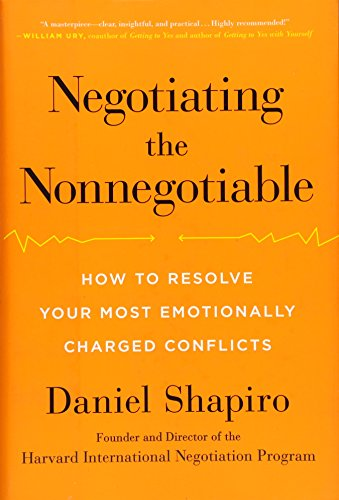 Negotiating the Nonnegotiable; How to Resolve Your Most Emotionally Charged Conflicts: Shapiro, ...