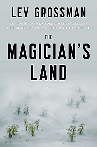 The Magician's Land: A Novel (Magicians Trilogy): Grossman, Lev