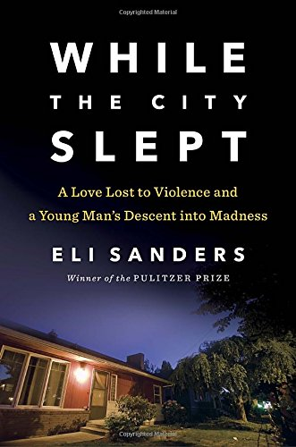 While the City Slept: A Love Lost to Violence and a Young Man's Descent into Madness: Eli ...