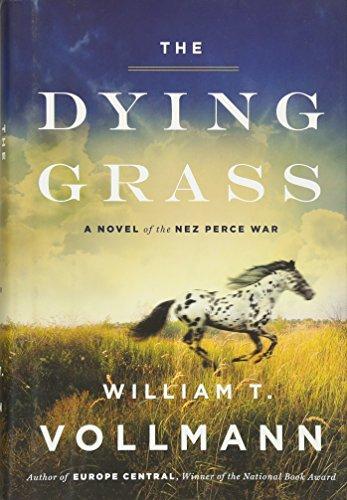 The Dying Grass: A Novel of the Nez Perce War: William T. Vollmann