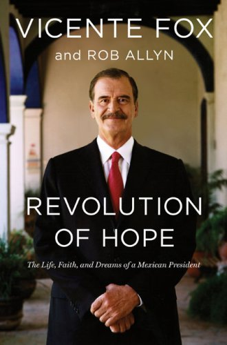 Revolution of Hope: The Life, Faith, and Dreams of a Mexican President ***SIGNED & DATED***: ...