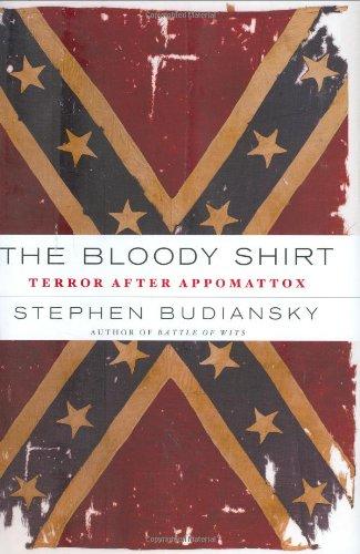 Bloody Shirt, The -- Terror After Appomattox: Budiansky, Stephen