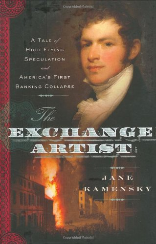 9780670018413: The Exchange Artist: A Tale of High-Flying Speculation and America's First Banking Collapse