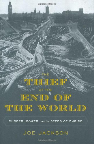 The Thief at the End of the World: Rubber, Power, and the Seeds of Empire (0670018538) by Joe Jackson